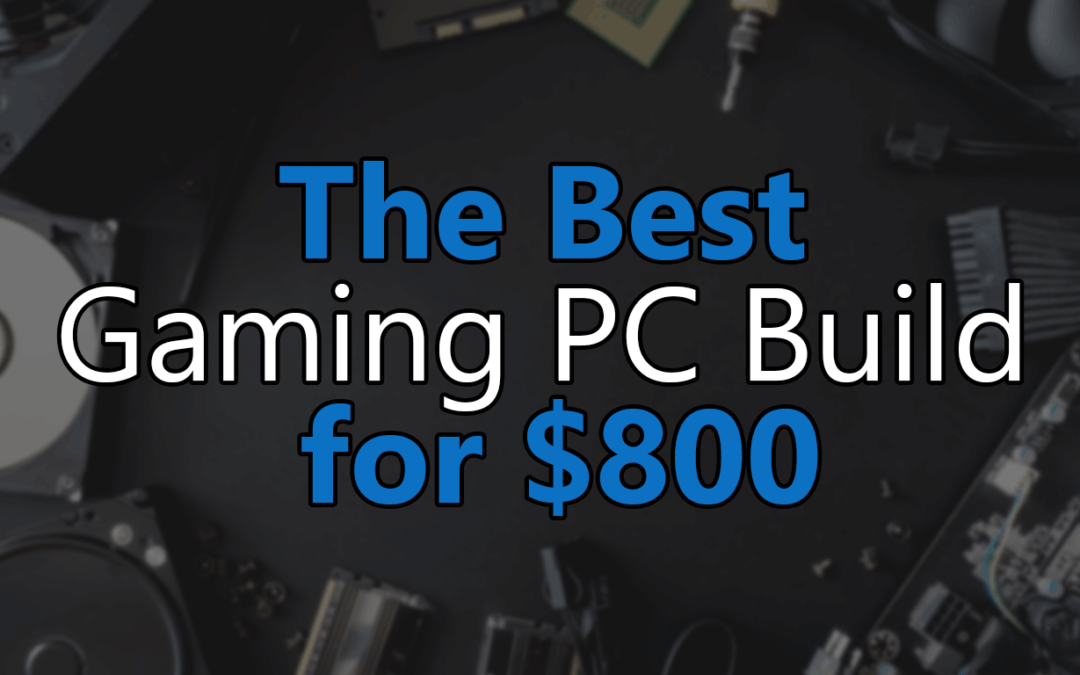 Best Mid-Range Gaming PC Build Under $800