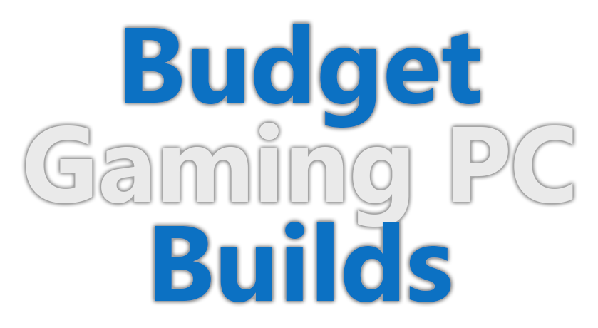 Budget Gaming PC Builds