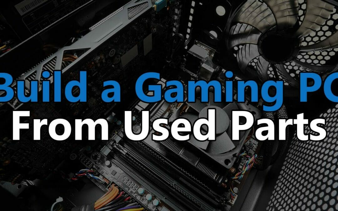 How to build a good gaming PC out of used parts in 2021