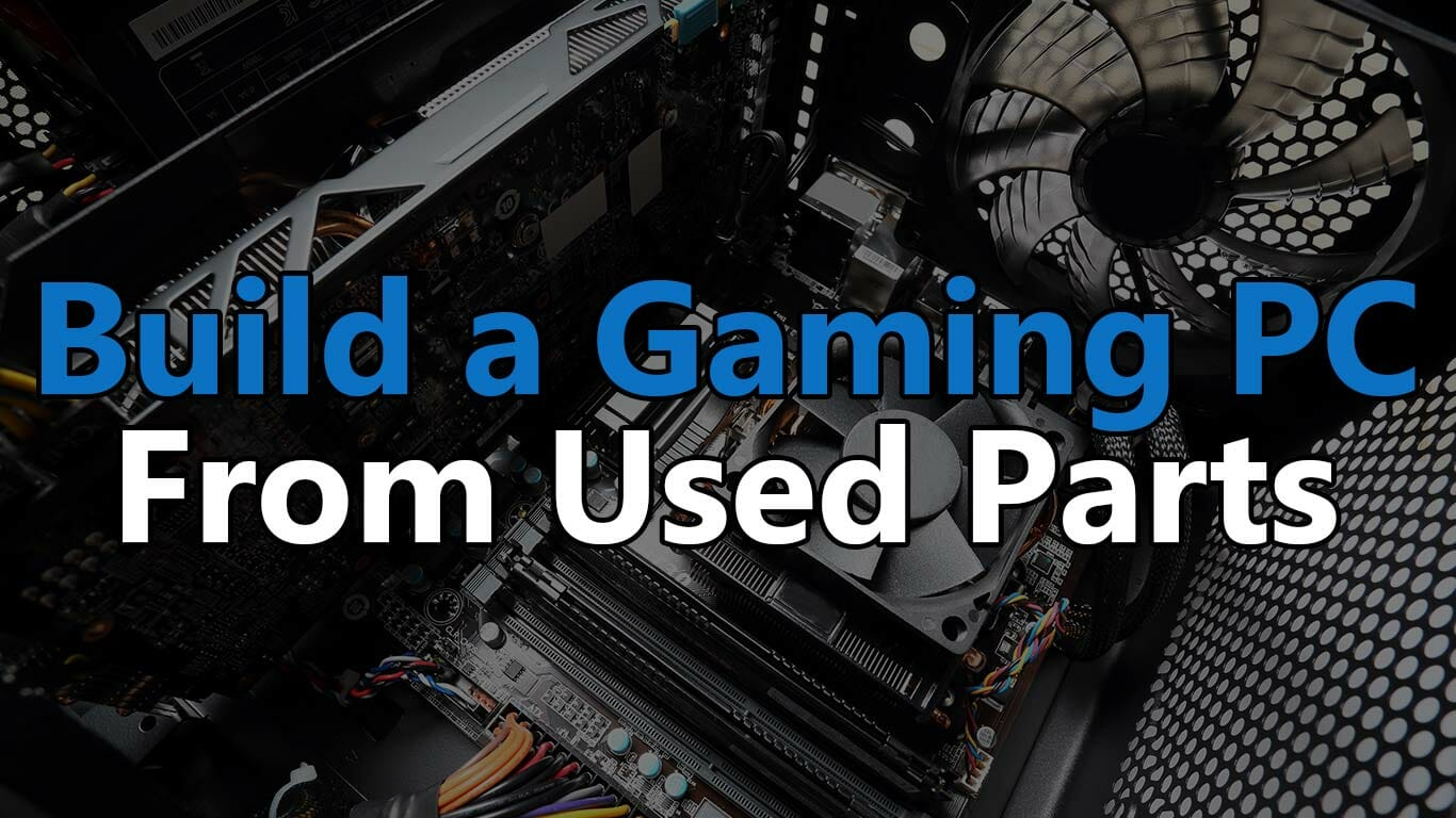 how to build a gaming pc from used parts
