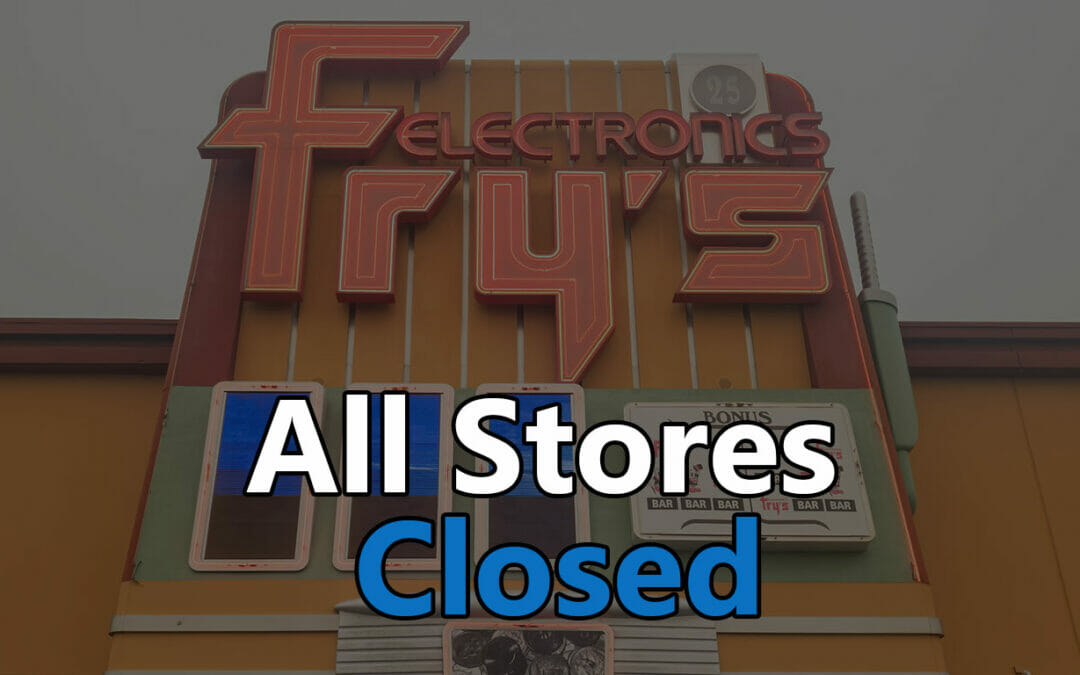 Effective immediately, Fry's Electronics has closed ALL stores