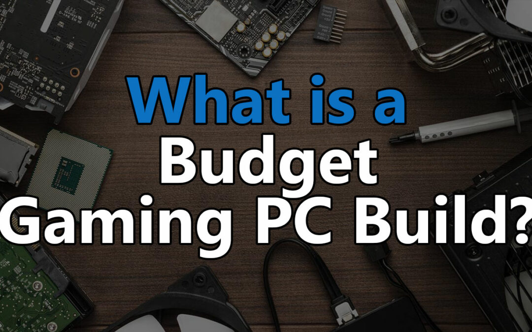 What is a Budget Gaming PC Build?